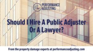 Should I Hire A Public Adjuster Or A Lawyer?